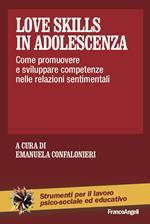 Love skills in adolescenza. Come promuovere e sviluppare competenze nelle relazioni sentimentali