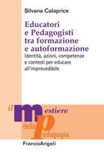 Educatori e pedagogisti tra formazione e autoformazione. Identità, azioni, competenze e contesti per educare all'imprevedibile