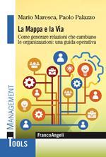 La mappa e la via. Come generare relazioni che cambiano le organizzazioni: una guida operativa
