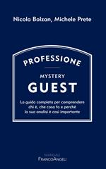 Professione Mystery Guest. La guida completa per comprendere chi è, che cosa fa e perché la sua analisi è così importante