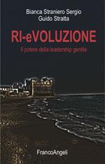 Ri-evoluzione. Il potere della leadership gentile