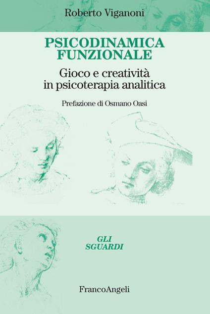 Psicodinamica funzionale. Gioco e creatività in psicoterapia analitica - Roberto Viganoni - copertina