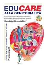 Educare alla genitorialità. Manuale operativo ad uso formativo e autoformativo per potenziare e sostenere le competenze genitoriali. Con Contenuto digitale per download e accesso on line