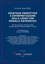 Giustizia predittiva e interpretazione della legge con modelli matematici. Atti del Convegno tenutosi presso l'Istituto dell'Enciclopedia Italiana Treccani