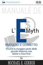 Manuale de «L'e-myth riveduto e corretto. Perché la maggior parte delle piccole imprese non lavora e cosa fare» di Michael E. Gerber