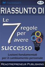 Riassunto di «Le 7 regole per avere successo». Lezioni fondamentali per il cambiamento personale