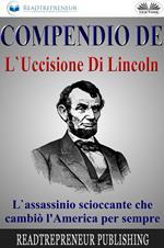 Compendio de L'uccisione di Lincoln. L'assassinio scioccante che cambiò l'America per sempre