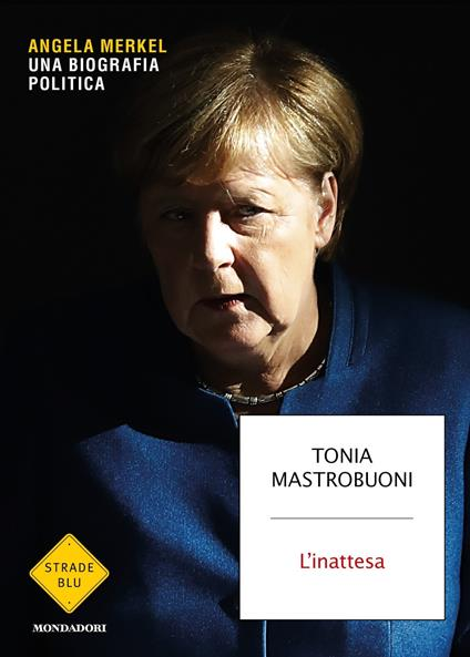 L' inattesa. Angela Merkel. Una biografia politica - Tonia Mastrobuoni - ebook