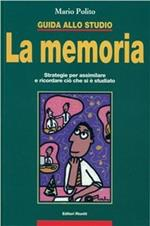 Guida allo studio: la memoria. Strategie per assimilare e ricordare ciò che si è studiato