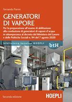 Generatori di vapore. Per la preparazione all'esame di abilitazione alla conduzione di generatori di vapore d'acqua in ottemperanza al decreto del Ministero del Lavoro e delle Politiche Sociali n. 94 del 7 agosto 2020