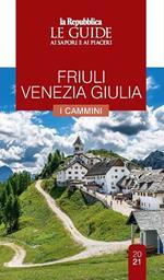 Friuli Venezia Giulia. Cammini da scoprire. Le guide ai sapori e ai piaceri