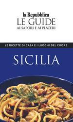 Sicilia. Le ricette di casa e i luoghi del cuore. Le guide ai sapori e ai piaceri