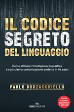 Il codice segreto del linguaggio. Come affinare l'intelligenza linguistica e costruire la comunicazione perfetta in 10 passi. Nuova ediz.