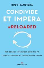 Condivide et impera #reloaded. Reti sociali, influencer e digital PR. Come si costruisce la reputazione online