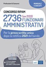 Concorso RIPAM 2736 funzionari amministrativi. Prova scritta unica 2021. Teoria e test dopo la rettifica del bando. Con estensioni online, test di verifica e software di simulazione