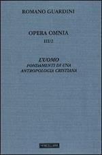 Opera omnia. Vol. 3\2: L'uomo. Fondamenti di una antropologia cristiana.