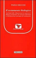 Il testamento biologico. Sui limiti delle «Disposizioni in materia di alleanze terapeutica, di consenso informato e di dichiarazioni anticipate di trattamento»