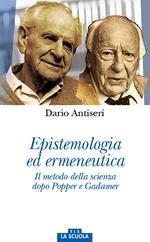 Epistemologia ed ermeneutica. Il metodo della scienza dopo Popper e Gadamer