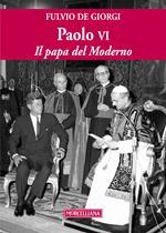 Paolo VI. Il papa del Moderno. Ediz. ampliata