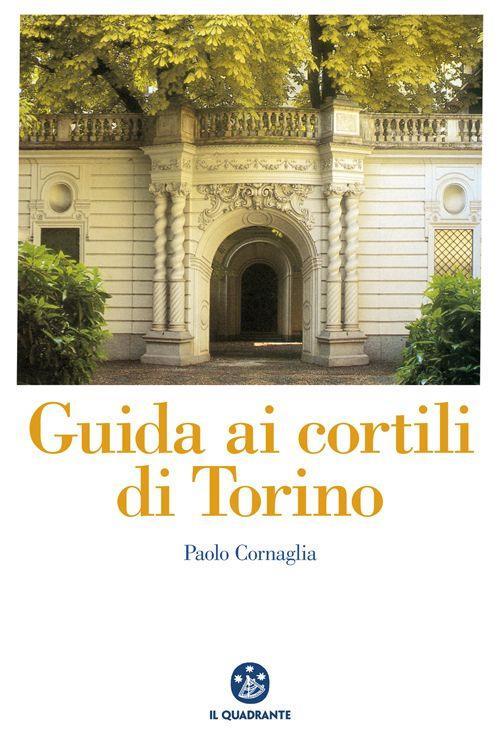 Guida ai cortili di Torino - Paolo Cornaglia - copertina
