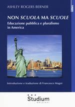 Non «scuola» ma «scuole». Educazione pubblica e pluralismo in America