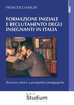 Formazione iniziale e reclutamento degli insegnanti in Italia. Percorso storico e prospettive pedagogiche