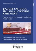 L' Azione Cattolica italiana al Concilio Vaticano II. Aspetti storici e prospettive teologiche (1959-1969)