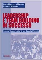 Leadership e team building di successo. Come si diventa leader di una squadra vincente