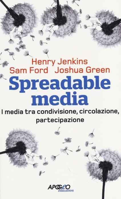 Spreadable media. I media tra condivisione, circolazione, partecipazione - Henry Jenkins,Sam Ford,Joshua Green - copertina