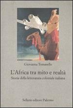 L' Africa tra mito e realtà. Storia della letteratura coloniale italiana