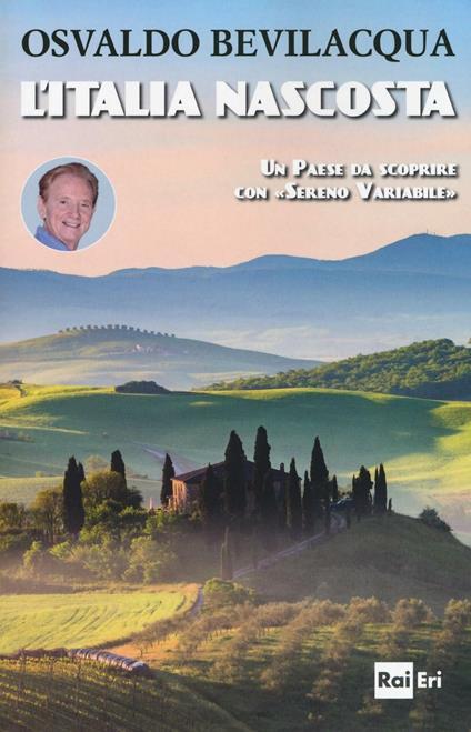 L' Italia nascosta. Un Paese da scoprire con «Sereno variabile» - Osvaldo Bevilacqua - copertina