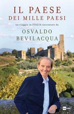 Il paese dei mille paesi. Un viaggio in Italia raccontato da Osvaldo Bevilacqua