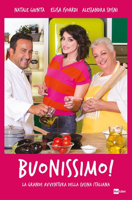 Buonissimo! La grande avventura della cucina italiana - Natale Giunta,Elisa Isoardi,Alessandra Spisni - copertina