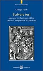 Scrivere tesi. Manuale per la stesura di tesi triennali, magistrali e di dottorato
