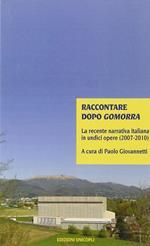 Raccontare dopo Gomorra. La recente narrativa italiana in undici opere (2007-2010)
