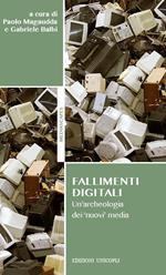 Fallimenti digitali. Un'archeologia dei «nuovi» media