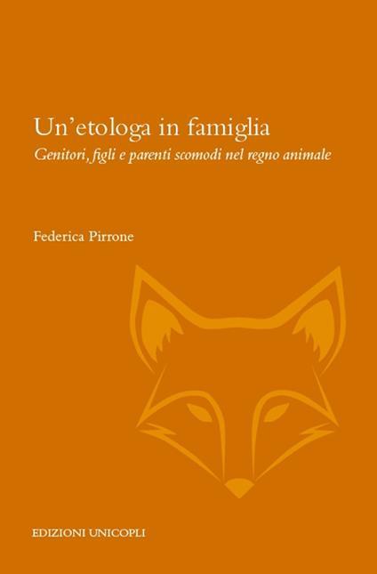 Un' etologa in famiglia. Genitori, figli e parenti scomodi nel regno animale - Federica Pirrone - copertina