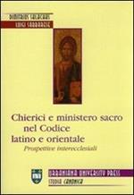 Chierici e ministero sacro nel codice latino e orientale. Prospettive interecclesiali