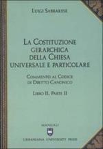Commento al codice di diritto canonico. Vol. 2\2: La costituzione gerarchica della Chiesa universale e particolare.