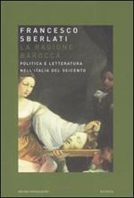 La ragione barocca. Politica e letteratura nell'Italia del Seicento
