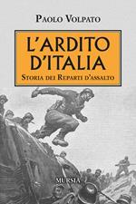 L' Ardito d'Italia. Storia dei reparti d'assalto