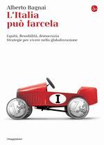 L' Italia può farcela. Equità, flessibilità e democrazia. Strategie per vivere nella globalizzazione