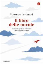 Il libro delle nuvole. Manuale pratico e teorico per leggere il cielo