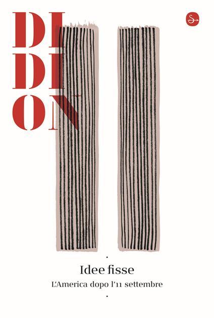 Idee fisse. L'America dopo l'11 settembre - Joan Didion - copertina