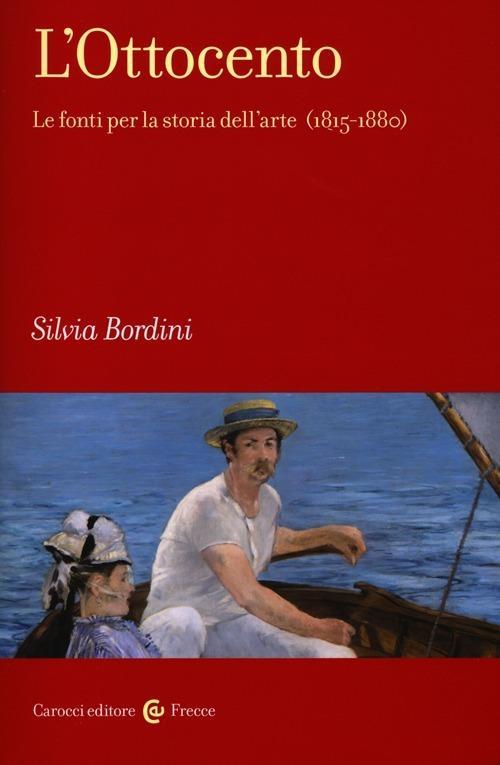 L' Ottocento. Le fonti per la storia dell'arte (1815-1880) - Silvia Bordini - copertina