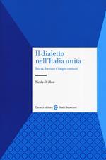 Il dialetto nell'Italia unita. Storia, fortuna e luoghi comuni