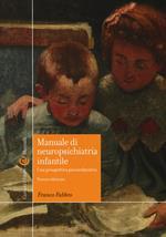 Manuale di neuropsichiatria infantile. Una prospettiva psicoeducativa. Nuova ediz.