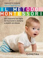 Il metodo Montessori per crescere tuo figlio da 0 a 3 anni e aiutarlo a essere se stesso