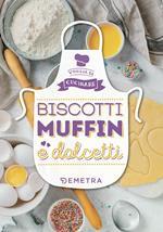 Biscotti, muffin e dolcetti. Ediz. illustrata