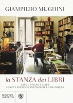 La stanza dei libri. Come vivere felici senza Facebook Instagram e followers